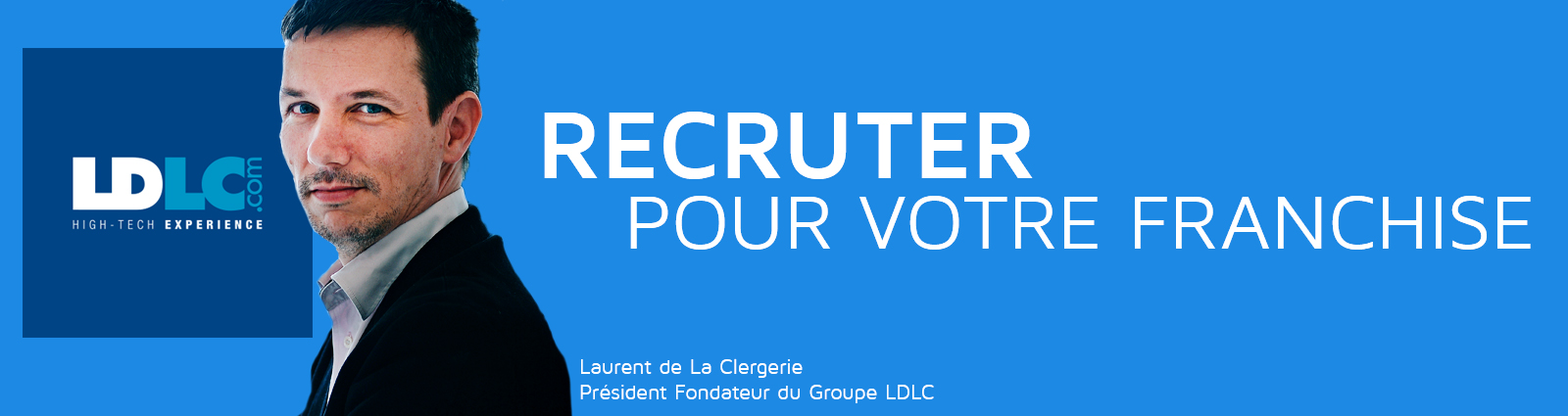 Développer - Recruter pour votre Franchise - LDLC - Franchise Management